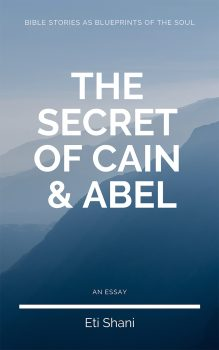Bible Stories As Blueprints Of The Soul: The Secret Of Cain & Abel - an essay