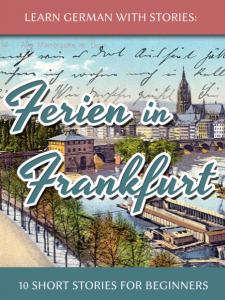 Learn German With Stories: Ferien in Frankfurt – 10 Short Stories for Beginners cover