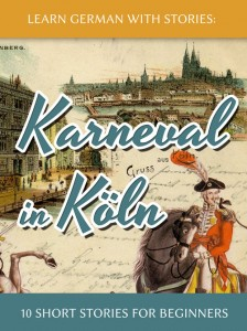 Learn German with Stories: Karneval in Köln – 10 Short Stories for Beginners cover