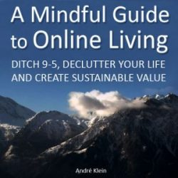 A Mindful Guide to Online Living: Ditch 9-5, Declutter Your Life and Create Sustainable Value