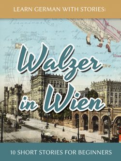 Learn German With Stories: Walzer in Wien – 10 Short Stories for Beginners
