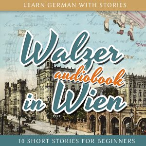 Learn German with Stories: Walzer in Wien – 10 Short Stories for Beginners (Audiobook)