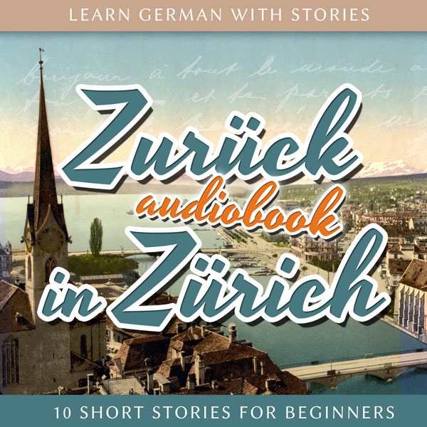 Learn German with Stories: Zurück in Zürich – 10 Short Stories for Beginners (Audiobook) cover